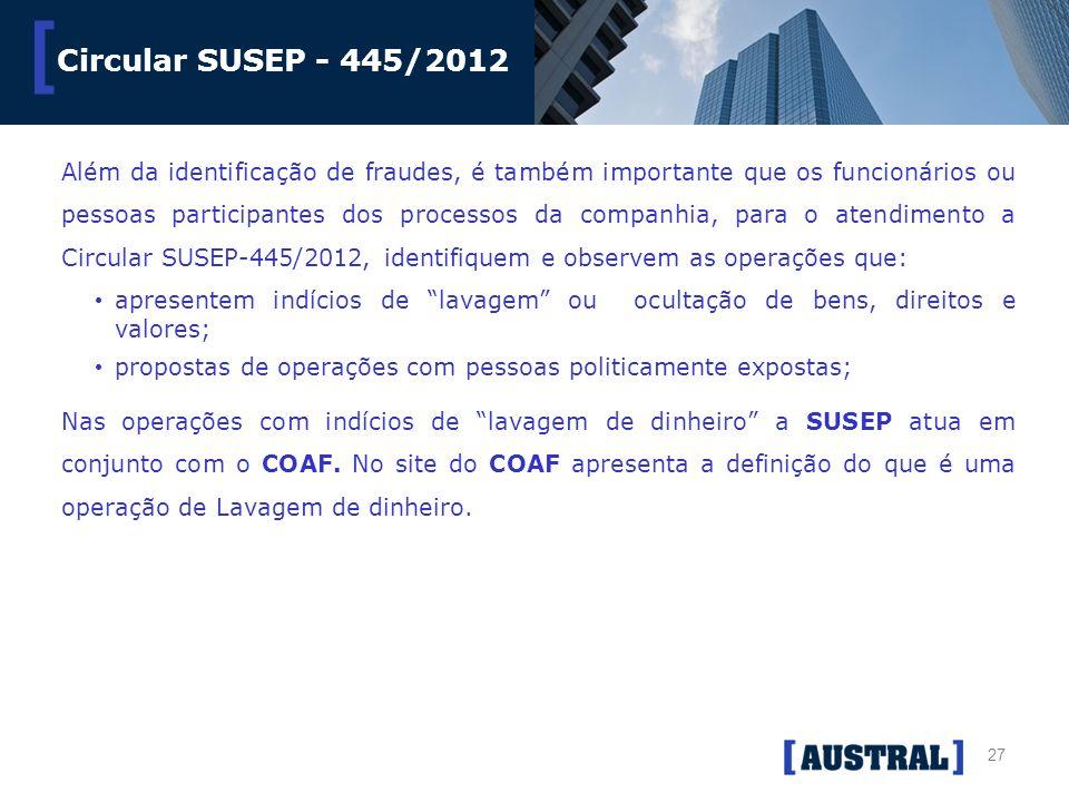 27 [ Circular SUSEP - 445/2012 Além da identificação de fraudes, é também importante que os funcionários ou pessoas participantes dos processos da com