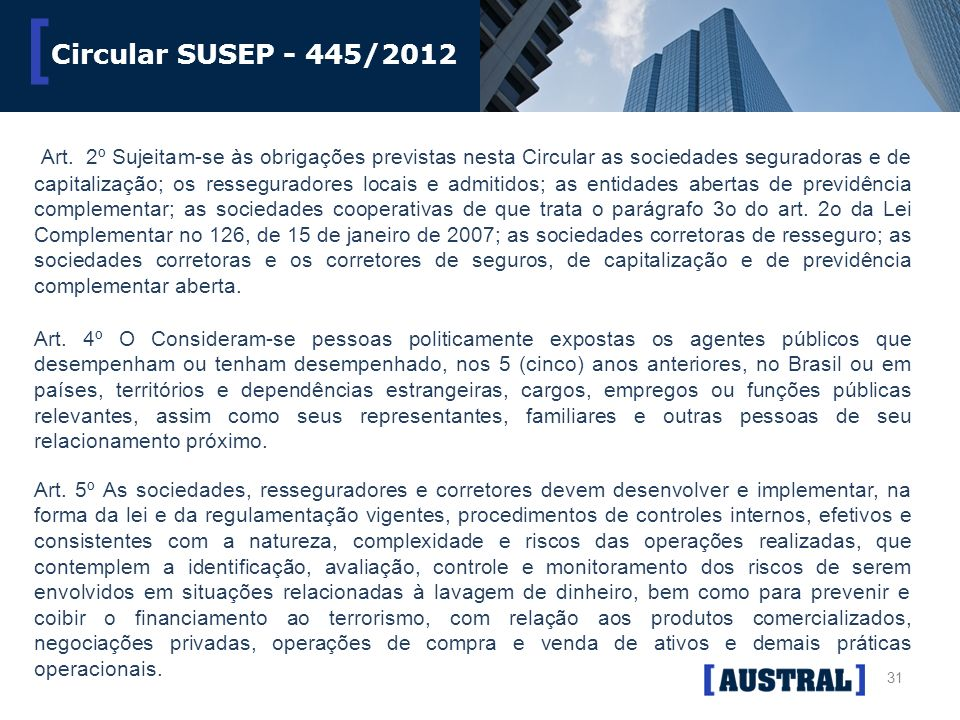 31 [ Circular SUSEP - 445/2012 Art. 4º O Consideram-se pessoas politicamente expostas os agentes públicos que desempenham ou tenham desempenhado, nos
