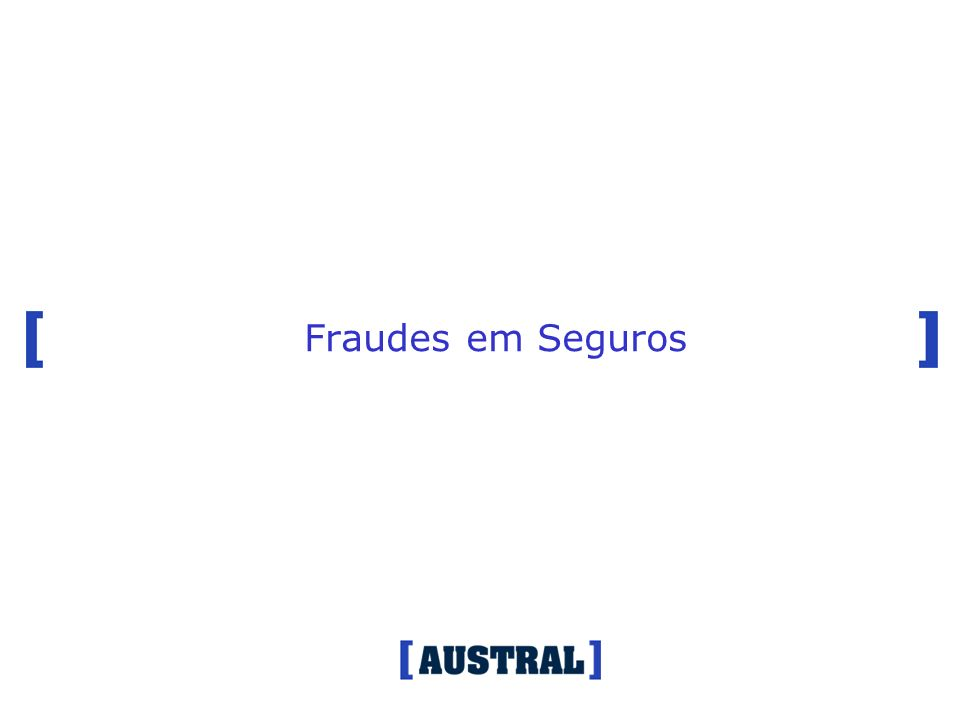 9 [ No mundo inteiro o fenômeno das fraudes em seguros é considerado um problema relevante e extremamente atual.