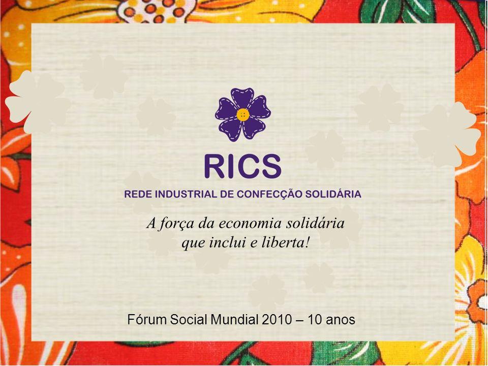 A força da economia solidária que inclui e liberta! Fórum Social Mundial 2010 – 10 anos