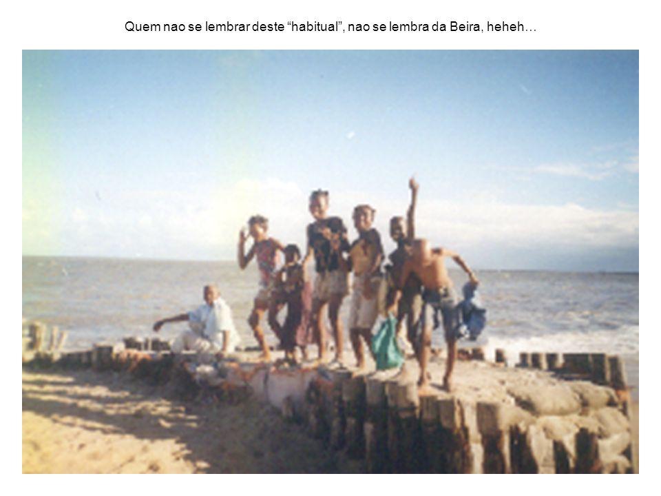 Quem nao se lembrar deste habitual, nao se lembra da Beira, heheh…