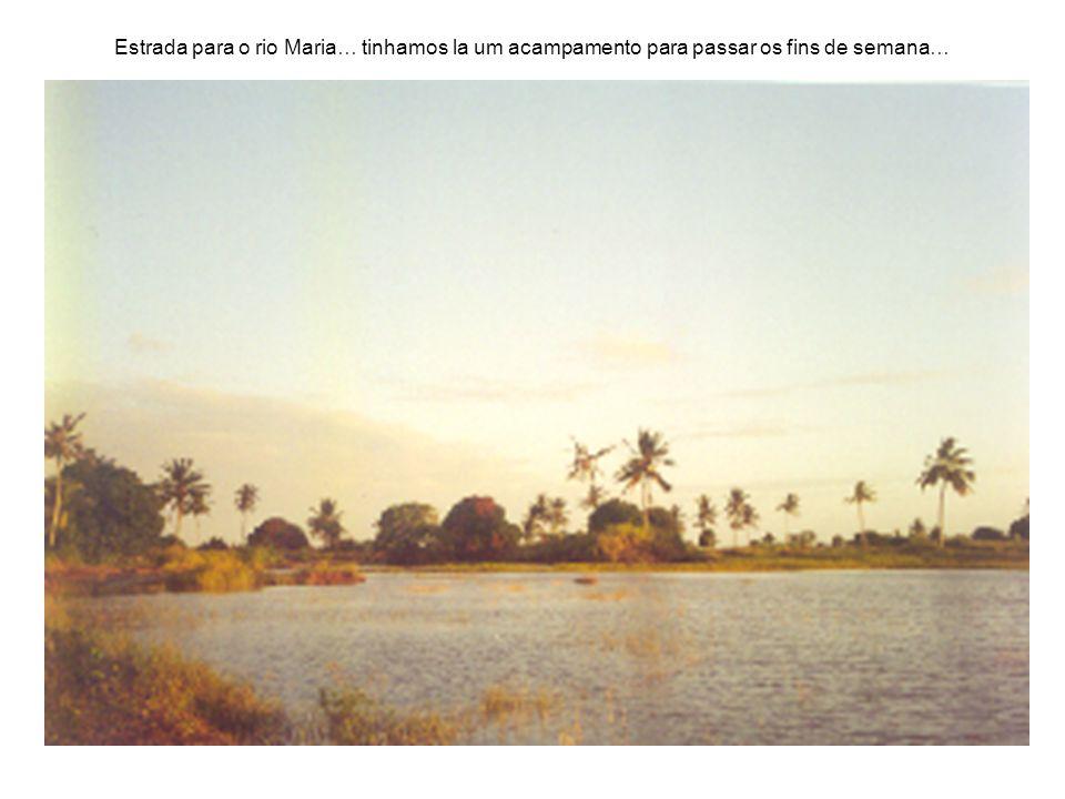 Estrada para o rio Maria… tinhamos la um acampamento para passar os fins de semana…
