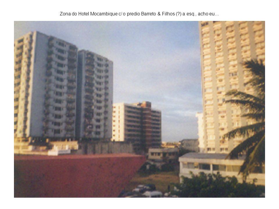 Zona do Hotel Mocambique c/ o predio Barreto & Filhos (?) a esq., acho eu…
