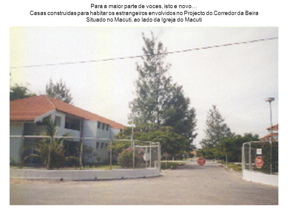 Para a maior parte de voces, isto e novo… Casas construidas para habitar os estrangeiros envolvidos no Projecto do Corredor da Beira Situado no Macuti