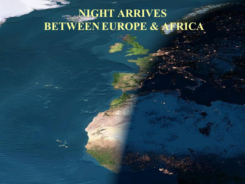 NIGHT ARRIVES BETWEEN EUROPE & AFRICA