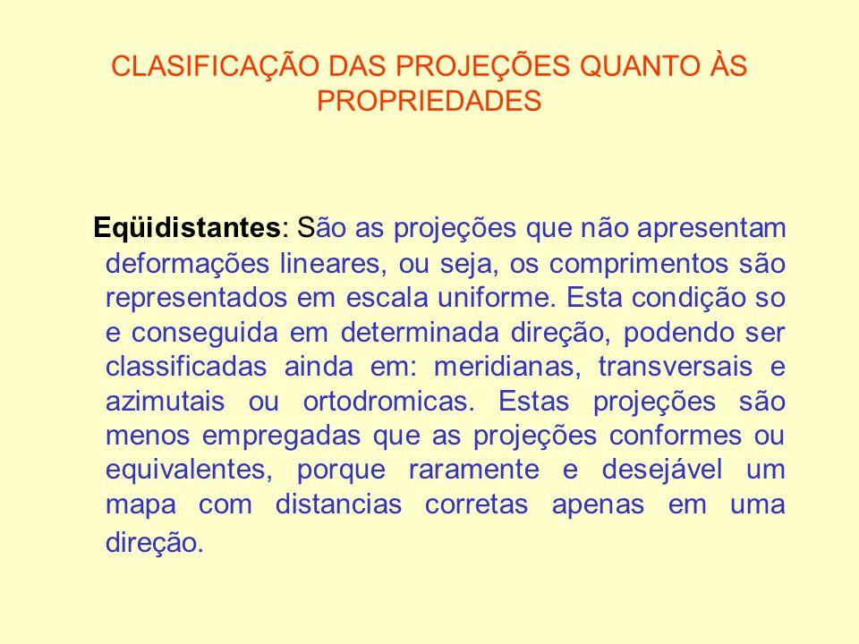 CLASIFICAÇÃO DAS PROJEÇÕES QUANTO ÀS PROPRIEDADES Eqüidistantes: São as projeções que não apresentam deformações lineares, ou seja, os comprimentos sã