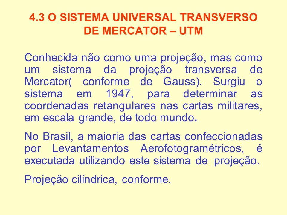4.3 O SISTEMA UNIVERSAL TRANSVERSO DE MERCATOR – UTM Conhecida não como uma projeção, mas como um sistema da projeção transversa de Mercator( conforme