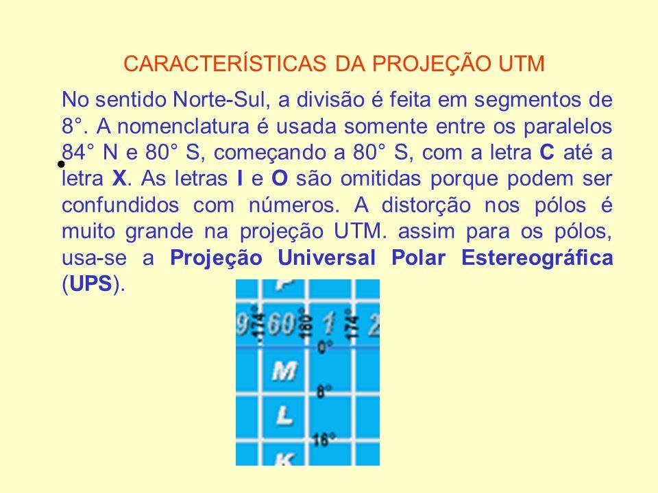 CARACTERÍSTICAS DA PROJEÇÃO UTM No sentido Norte-Sul, a divisão é feita em segmentos de 8°. A nomenclatura é usada somente entre os paralelos 84° N e