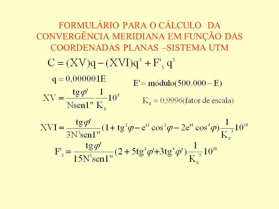 FORMULÁRIO PARA O CÁLCULO DA CONVERGÊNCIA MERIDIANA EM FUNÇÃO DAS COORDENADAS PLANAS –SISTEMA UTM