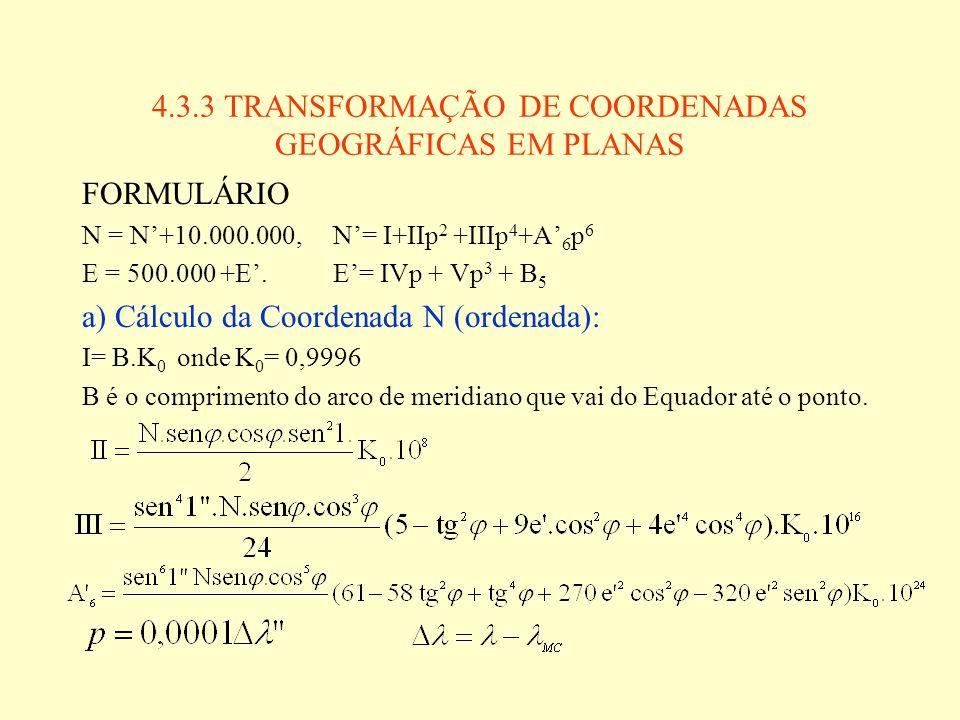 4.3.3 TRANSFORMAÇÃO DE COORDENADAS GEOGRÁFICAS EM PLANAS FORMULÁRIO N = N+10.000.000, N= I+IIp 2 +IIIp 4 +A 6 p 6 E = 500.000 +E. E= IVp + Vp 3 + B 5