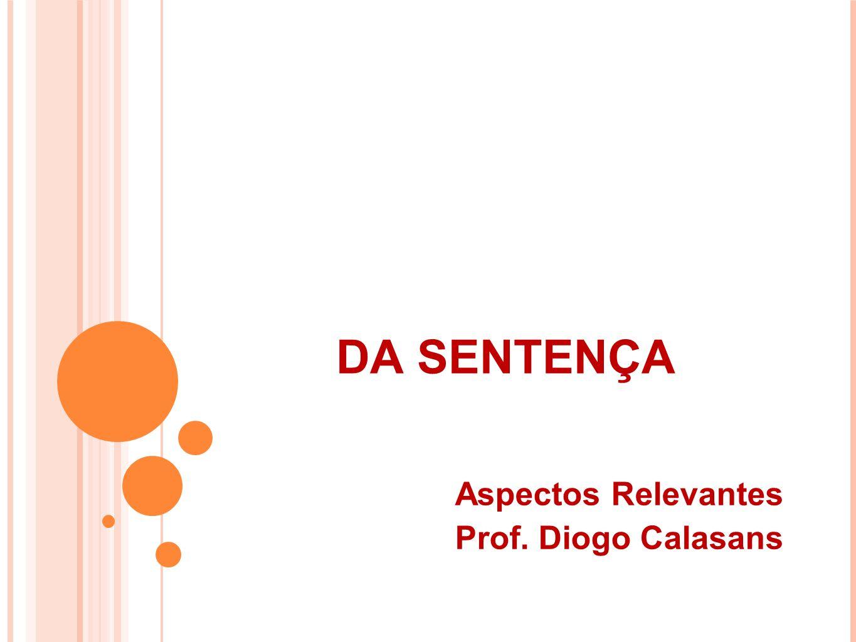DA SENTENÇA Aspectos Relevantes Prof. Diogo Calasans