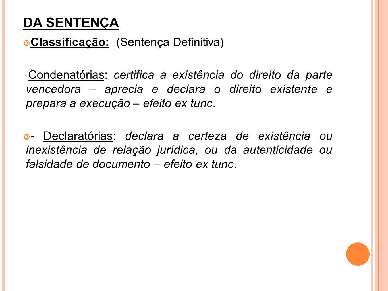 DA SENTENÇA Classificação: (Sentença Definitiva) Condenatórias: certifica a existência do direito da parte vencedora – aprecia e declara o direito exi