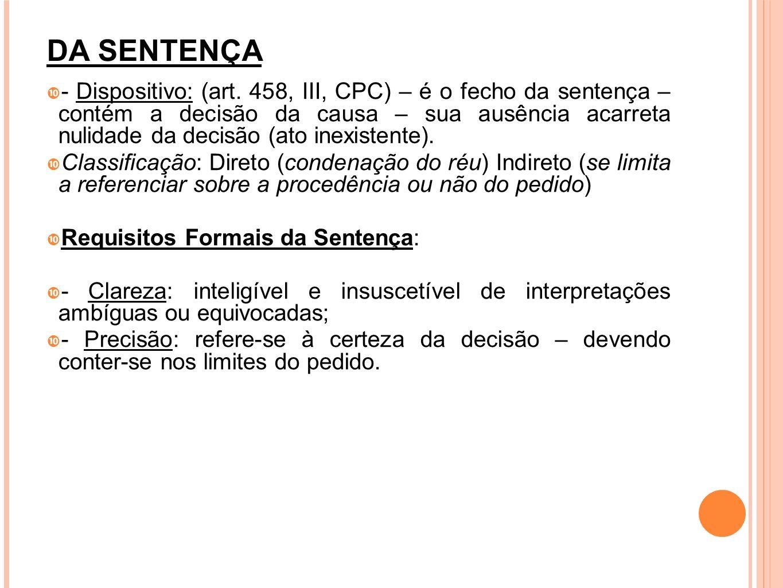 DA SENTENÇA - Dispositivo: (art. 458, III, CPC) – é o fecho da sentença – contém a decisão da causa – sua ausência acarreta nulidade da decisão (ato i