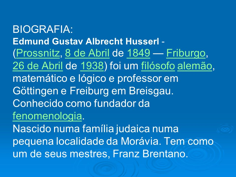 BIOGRAFIA: Edmund Gustav Albrecht Husserl - (Prossnitz, 8 de Abril de 1849 Friburgo,Prossnitz8 de Abril1849Friburgo 26 de Abril26 de Abril de 1938) fo
