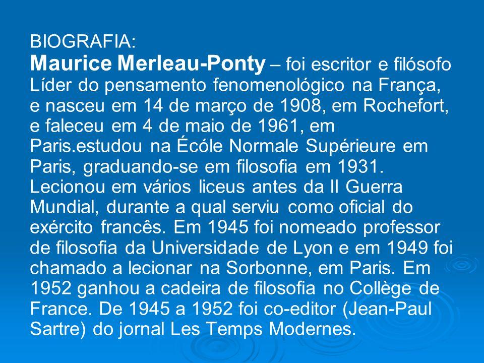 BIOGRAFIA: Maurice Merleau-Ponty – foi escritor e filósofo Líder do pensamento fenomenológico na França, e nasceu em 14 de março de 1908, em Rochefort