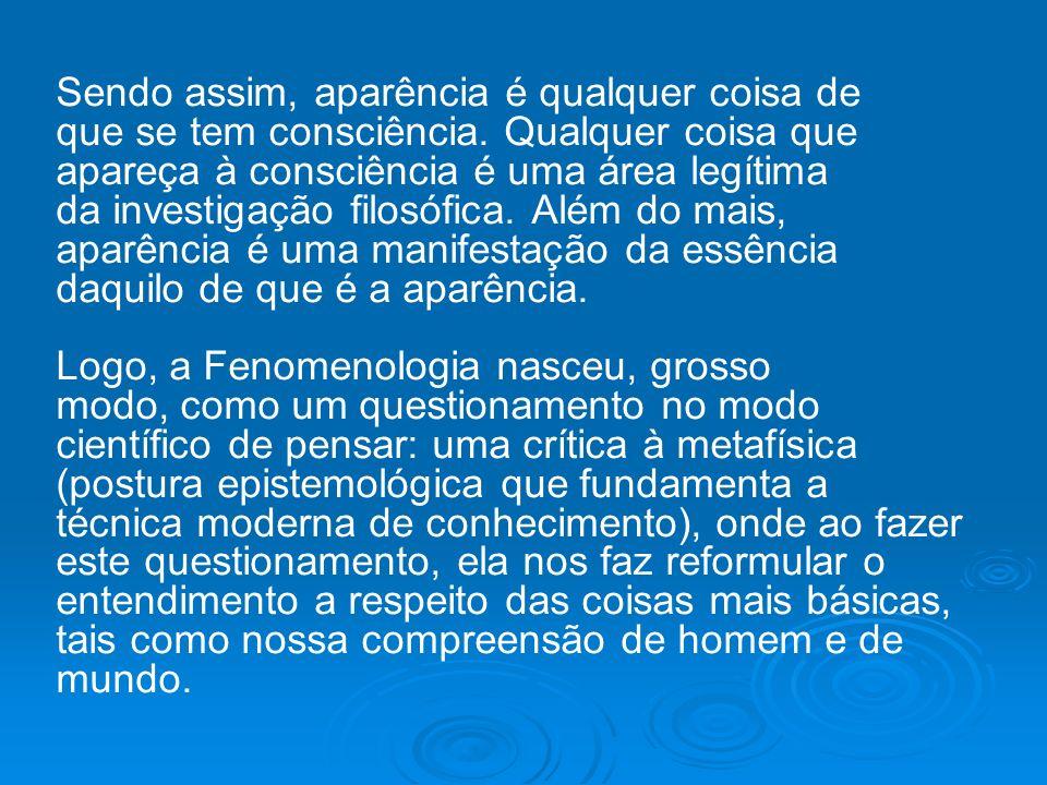 Pode-se dizer então que a Fenomenologia orienta o seu olhar para o fenômeno, ou seja, na relação sujeito-objeto (ser-no mundo).