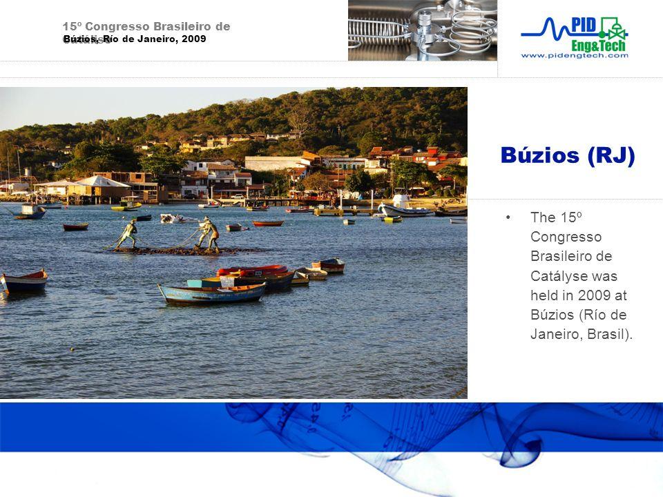 Búzios (RJ) The 15º Congresso Brasileiro de Catályse was held in 2009 at Búzios (Río de Janeiro, Brasil). 15º Congresso Brasileiro de Catálise Búzios,
