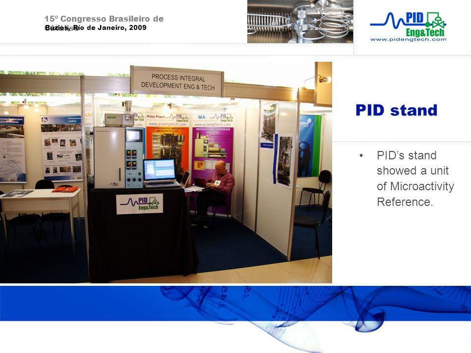 PID stand PIDs stand showed a unit of Microactivity Reference. 15º Congresso Brasileiro de Catálise Búzios, Río de Janeiro, 2009