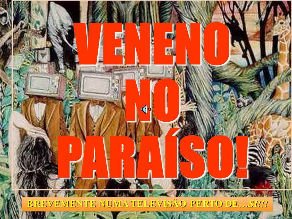 VENENONOPARAÍSO! BREVEMENTE NUMA TELEVISÃO PERTO DE…SI!!!
