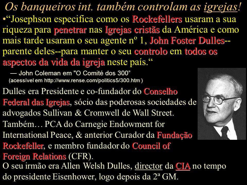 Mas então, também têm que controlar a CIA? VAMOS VER O QUE PASSA NA CIA HOJE! E, assim, os banqueiros também controlam a CIA. Leia a seguir para quem
