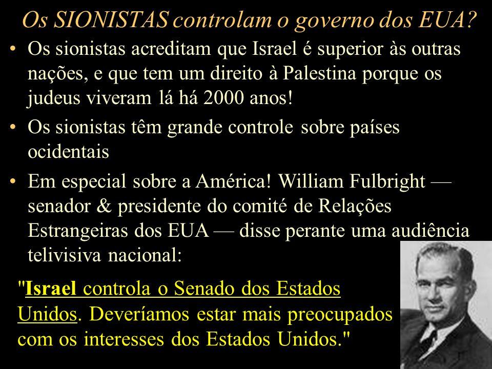 Os sionistas controlam o governo dos EUA? O Bush controla o Sharon? Ha! Vimos como os banqueiros sionistas internacionais compraram o controle da impr