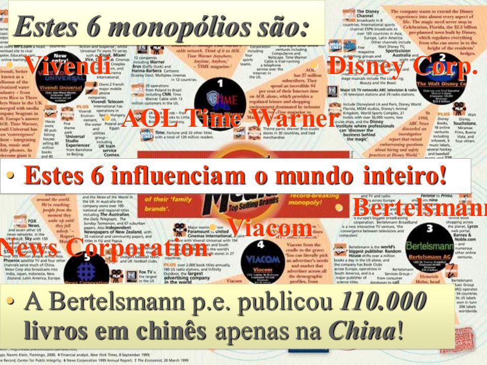 Estes 6 monopólios são: VivendiVivendi AOL Time WarnerAOL Time Warner Disney Corp.Disney Corp.