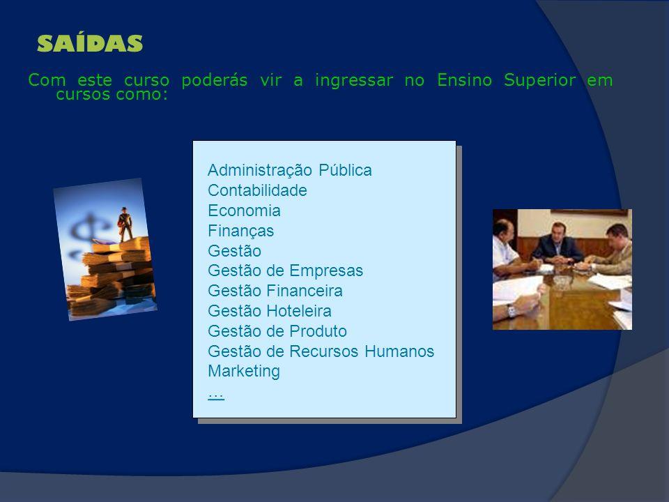 SAÍDAS Com este curso poderás vir a ingressar no Ensino Superior em cursos como: Administração PúblicaContabilidadeEconomiaFinançasGestãoGestão de Emp