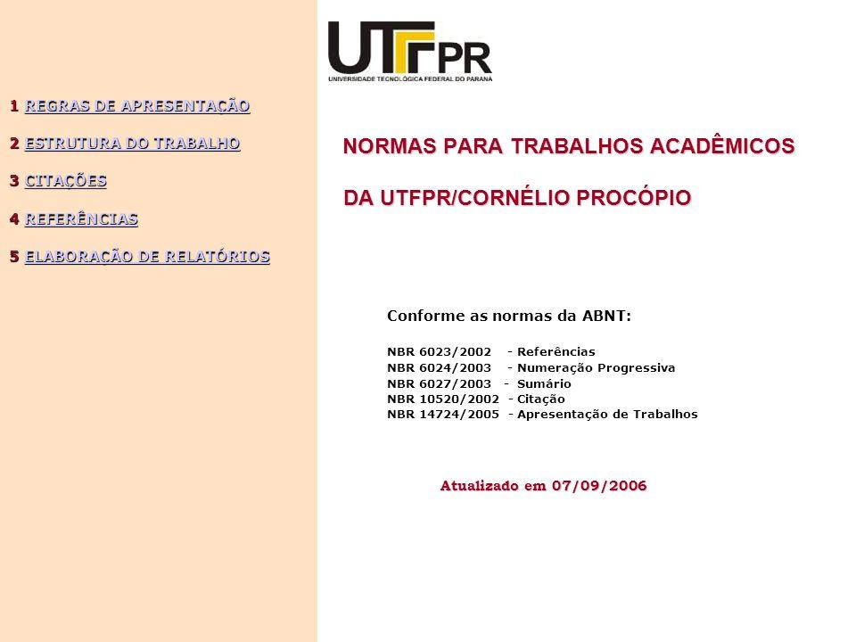 NORMAS PARA TRABALHOS ACADÊMICOS DA UTFPR/CORNÉLIO PROCÓPIO NORMAS PARA TRABALHOS ACADÊMICOS DA UTFPR/CORNÉLIO PROCÓPIO Conforme as normas da ABNT: NB