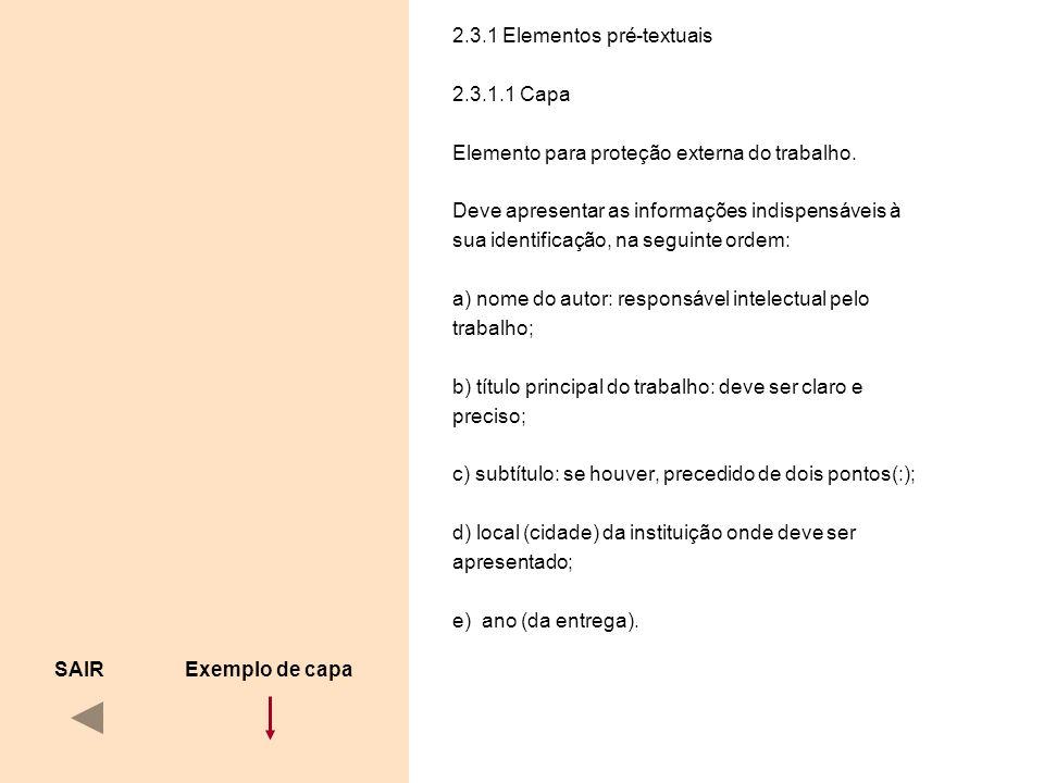 2.3.1 Elementos pré-textuais 2.3.1.1 Capa Elemento para proteção externa do trabalho. Deve apresentar as informações indispensáveis à sua identificaçã