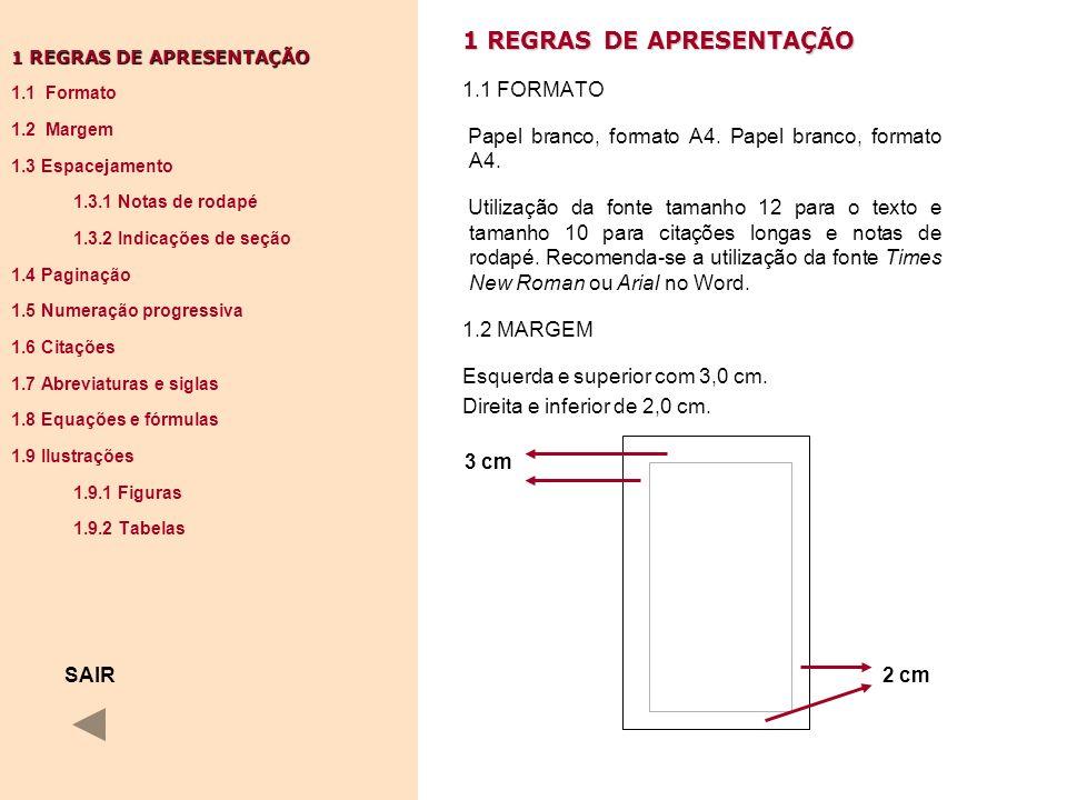 1 REGRAS DE APRESENTAÇÃO 1.1 FORMATO Papel branco, formato A4. Papel branco, formato A4. Utilização da fonte tamanho 12 para o texto e tamanho 10 para