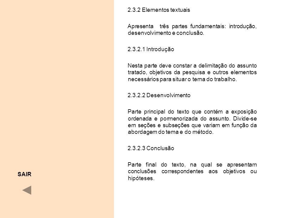 2.3.2 Elementos textuais Apresenta três partes fundamentais: introdução, desenvolvimento e conclusão. 2.3.2.1 Introdução Nesta parte deve constar a de