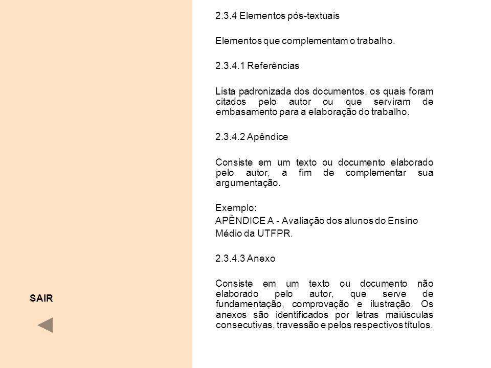 2.3.4 Elementos pós-textuais Elementos que complementam o trabalho. 2.3.4.1 Referências Lista padronizada dos documentos, os quais foram citados pelo