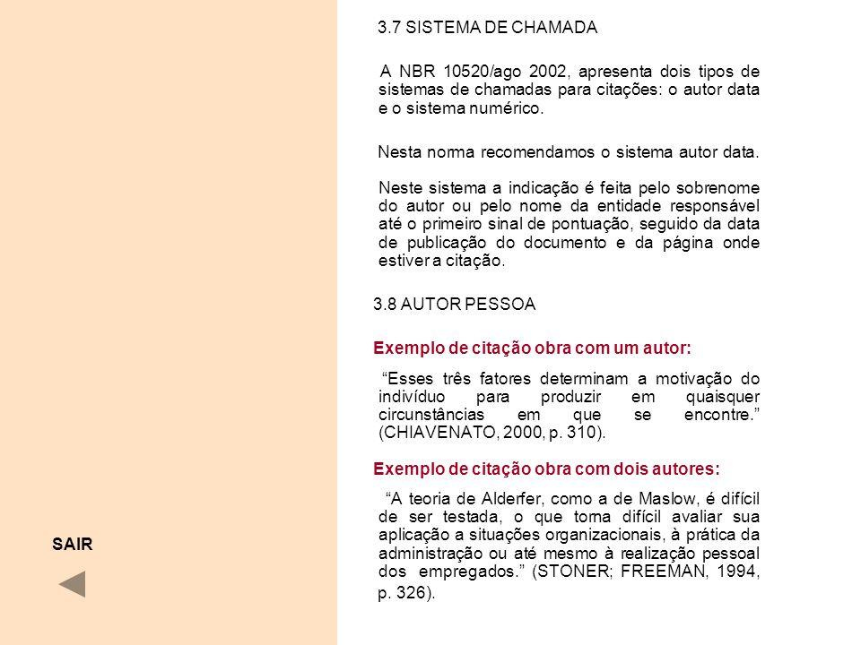 3.7 SISTEMA DE CHAMADA A NBR 10520/ago 2002, apresenta dois tipos de sistemas de chamadas para citações: o autor data e o sistema numérico. Nesta norm