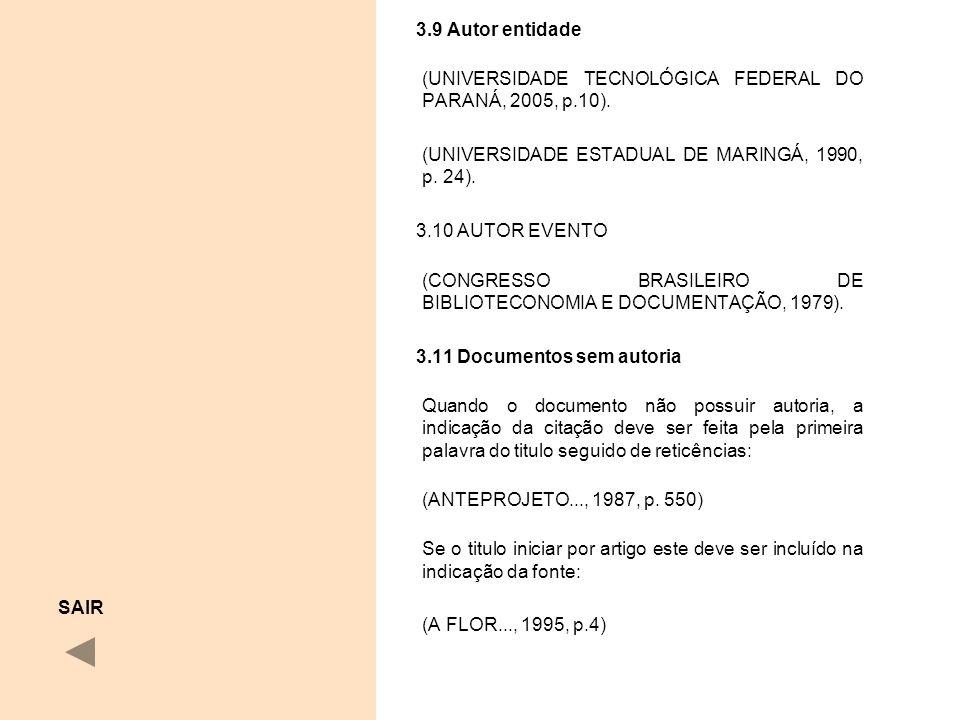 3.9 Autor entidade (UNIVERSIDADE TECNOLÓGICA FEDERAL DO PARANÁ, 2005, p.10). (UNIVERSIDADE ESTADUAL DE MARINGÁ, 1990, p. 24). 3.10 AUTOR EVENTO (CONGR