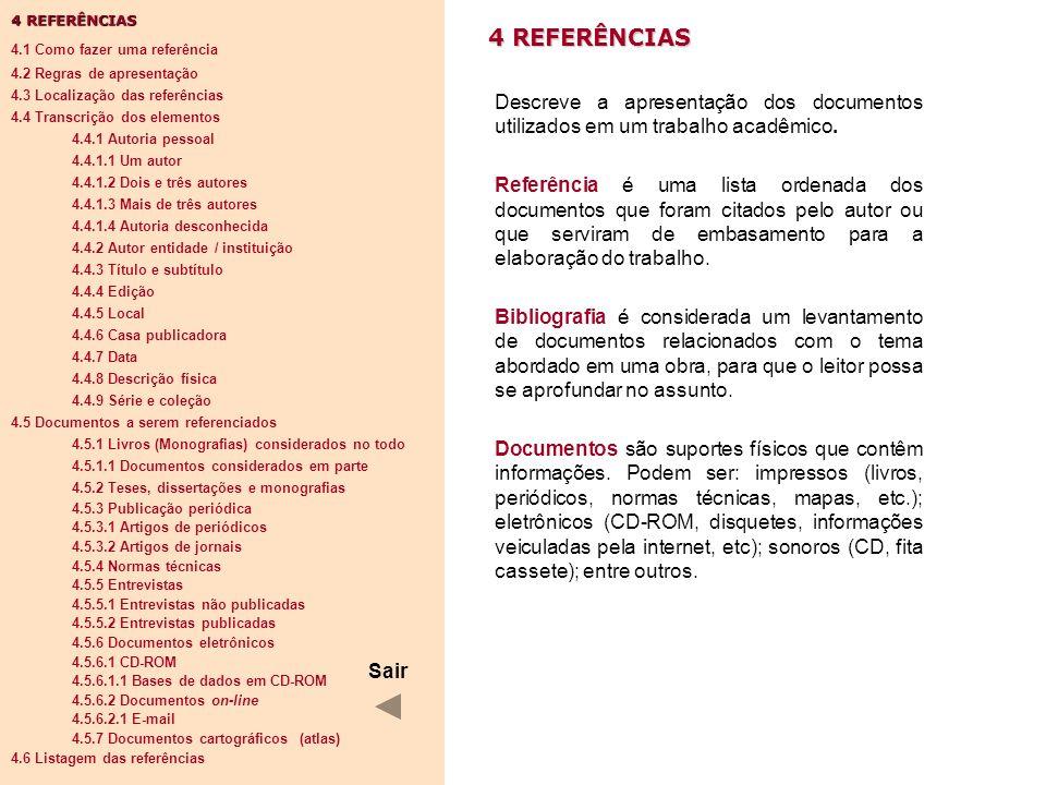 4 REFERÊNCIAS Descreve a apresentação dos documentos utilizados em um trabalho acadêmico. Referência é uma lista ordenada dos documentos que foram cit