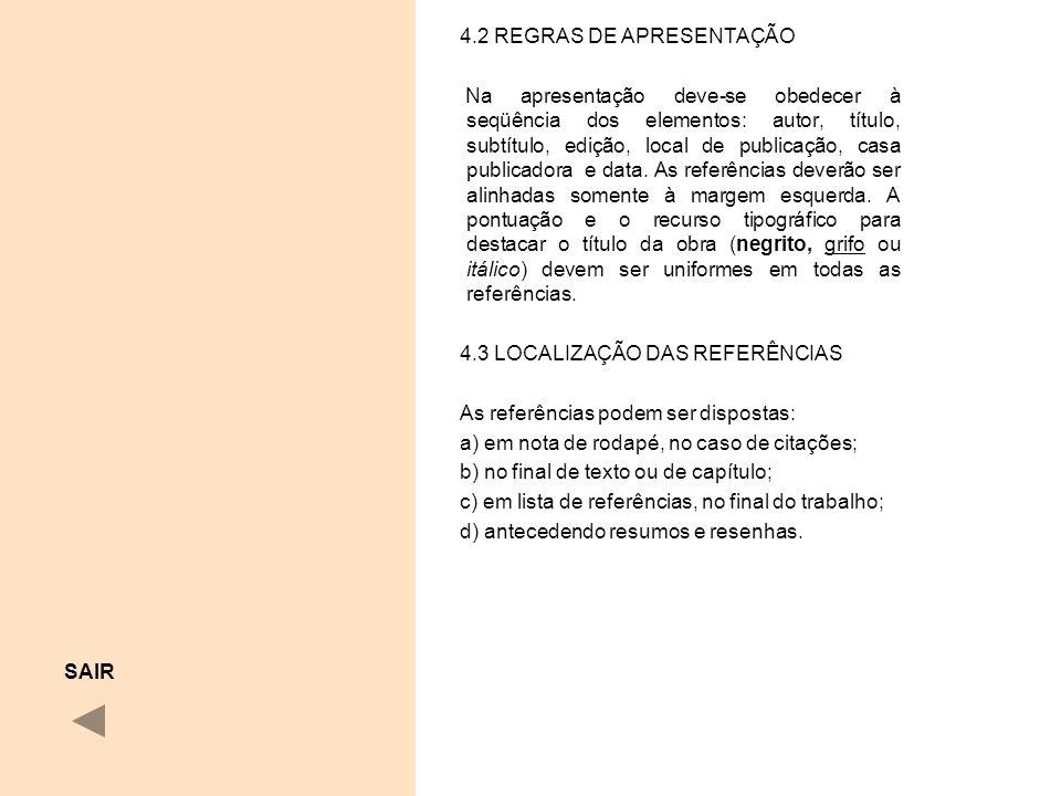 4.2 REGRAS DE APRESENTAÇÃO Na apresentação deve-se obedecer à seqüência dos elementos: autor, título, subtítulo, edição, local de publicação, casa pub