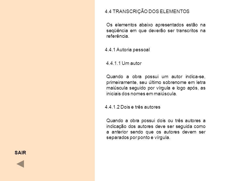 4.4 TRANSCRIÇÃO DOS ELEMENTOS Os elementos abaixo apresentados estão na seqüência em que deverão ser transcritos na referência. 4.4.1 Autoria pessoal