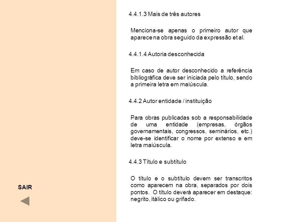 4.4.1.3 Mais de três autores Menciona-se apenas o primeiro autor que aparece na obra seguido da expressão et al. 4.4.1.4 Autoria desconhecida Em caso