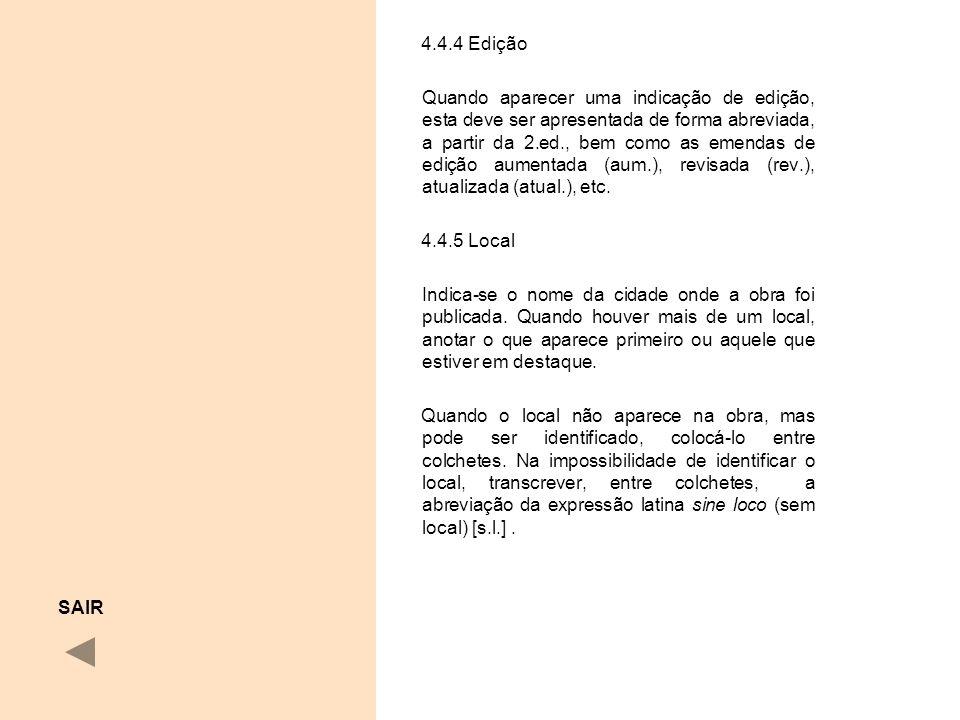 4.4.4 Edição Quando aparecer uma indicação de edição, esta deve ser apresentada de forma abreviada, a partir da 2.ed., bem como as emendas de edição a