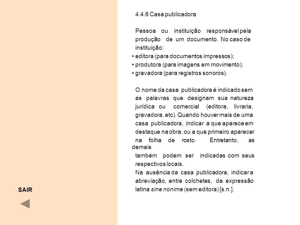 4.4.6 Casa publicadora Pessoa ou instituição responsável pela produção de um documento. No caso de instituição: editora (para documentos impressos); p