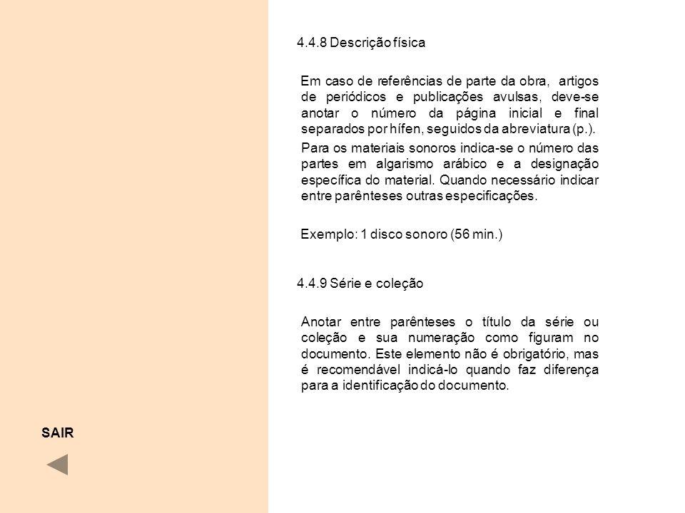 4.4.8 Descrição física Em caso de referências de parte da obra, artigos de periódicos e publicações avulsas, deve-se anotar o número da página inicial