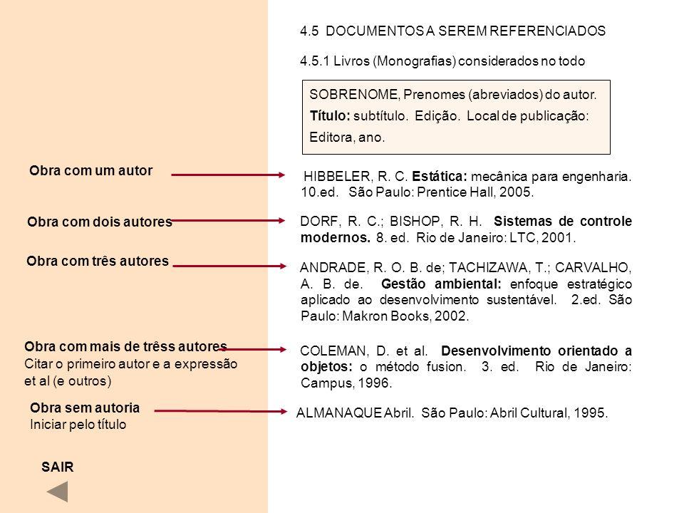 4.5 DOCUMENTOS A SEREM REFERENCIADOS 4.5.1 Livros (Monografias) considerados no todo HIBBELER, R. C. Estática: mecânica para engenharia. 10.ed. São Pa