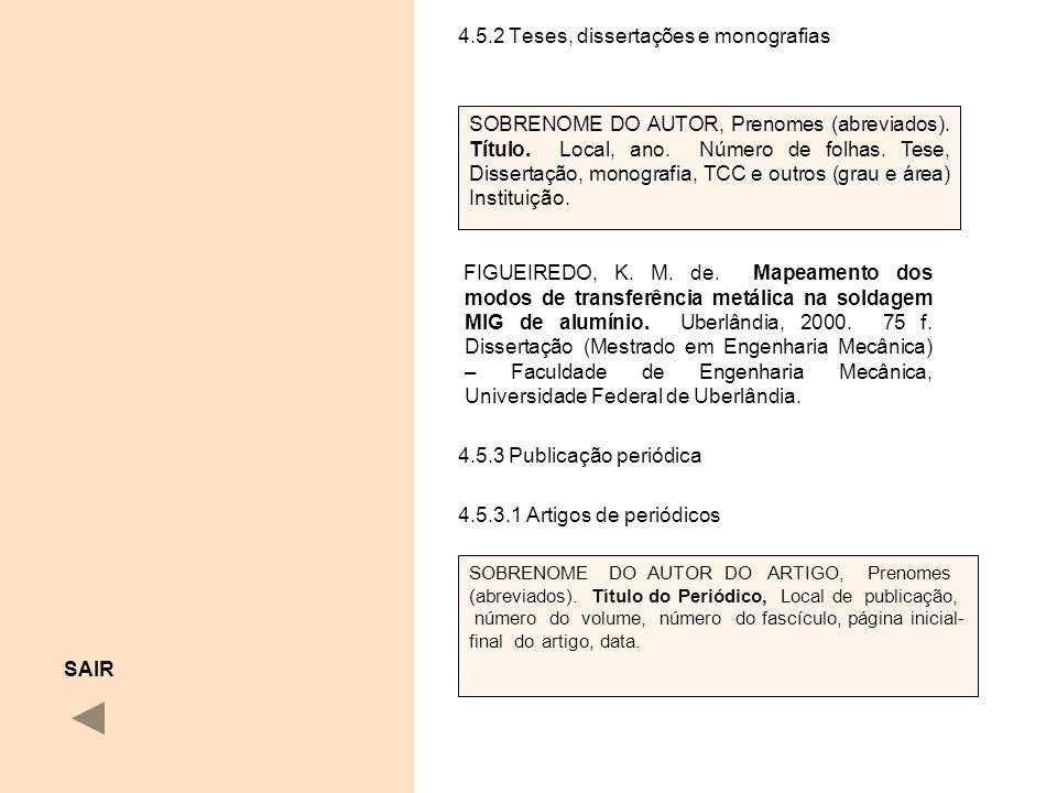 4.5.2 Teses, dissertações e monografias FIGUEIREDO, K. M. de. Mapeamento dos modos de transferência metálica na soldagem MIG de alumínio. Uberlândia,