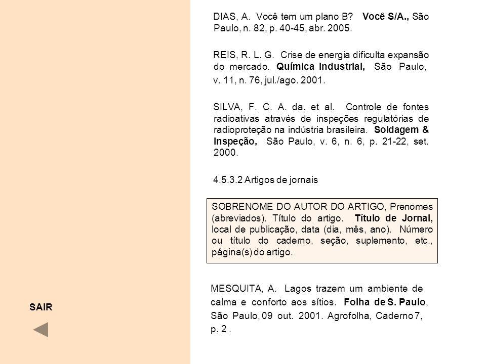 DIAS, A. Você tem um plano B? Você S/A., São Paulo, n. 82, p. 40-45, abr. 2005. REIS, R. L. G. Crise de energia dificulta expansão do mercado. Química