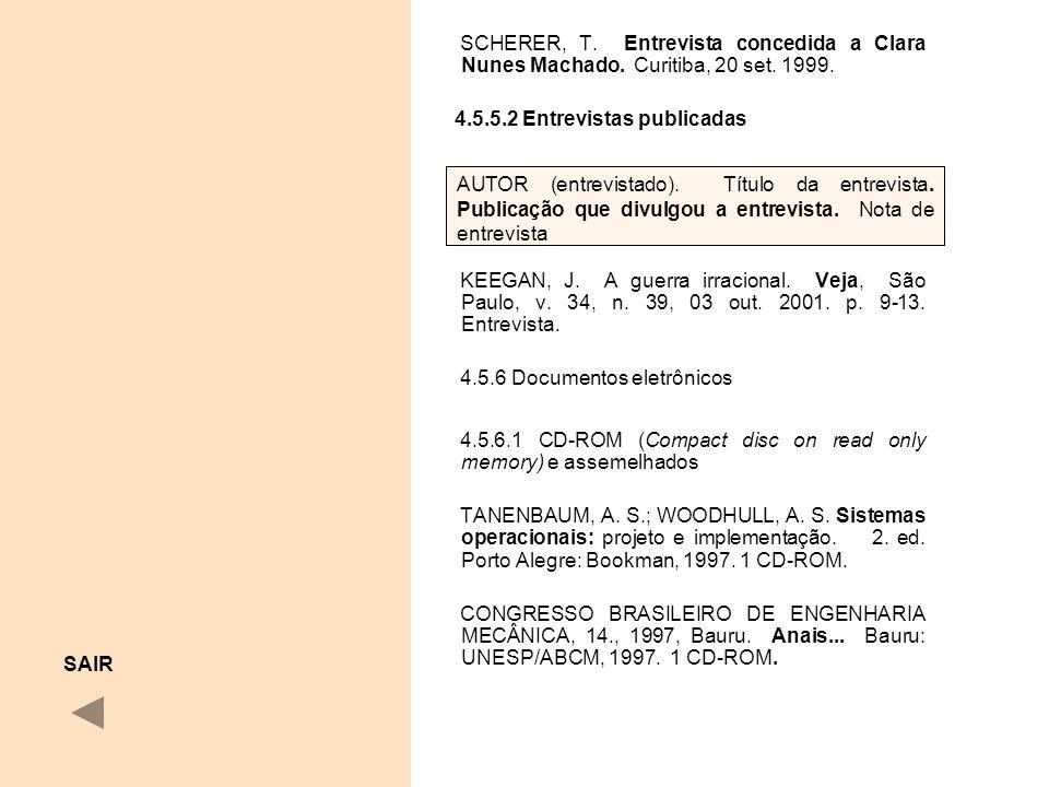SCHERER, T. Entrevista concedida a Clara Nunes Machado. Curitiba, 20 set. 1999. 4.5.5.2 Entrevistas publicadas KEEGAN, J. A guerra irracional. Veja, S