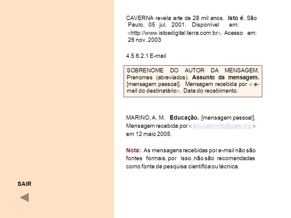 CAVERNA revela arte de 28 mil anos. Isto é, São Paulo, 05 jul. 2001. Disponível em: http://www.istoedigital.terra.com.br. Acesso em: 26 nov. 2003 4.5.