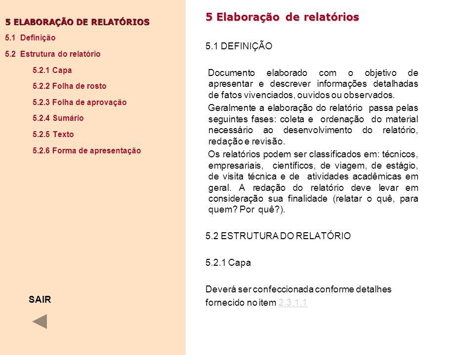 5 Elaboração de relatórios 5.1 DEFINIÇÃO Documento elaborado com o objetivo de apresentar e descrever informações detalhadas de fatos vivenciados, ouv