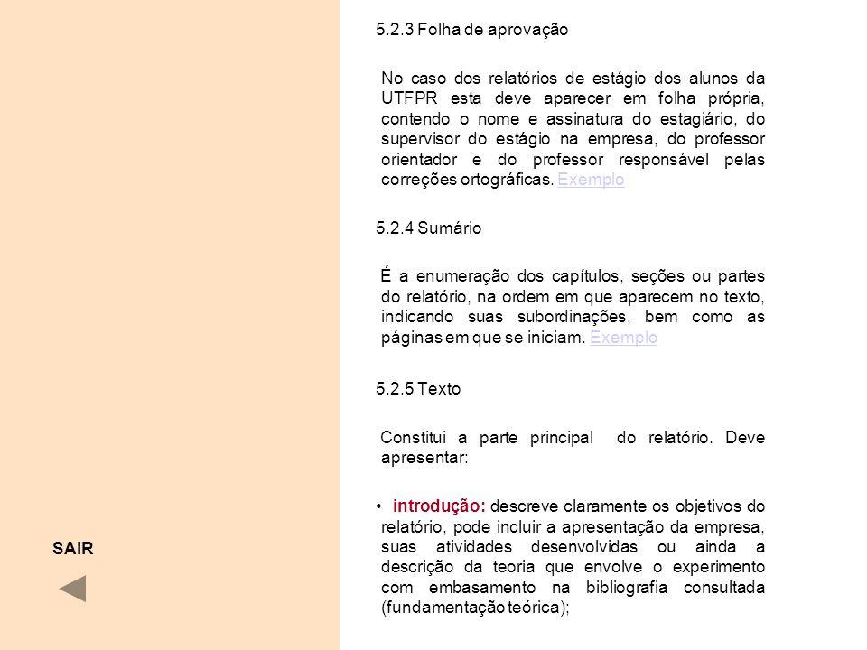 5.2.3 Folha de aprovação No caso dos relatórios de estágio dos alunos da UTFPR esta deve aparecer em folha própria, contendo o nome e assinatura do es