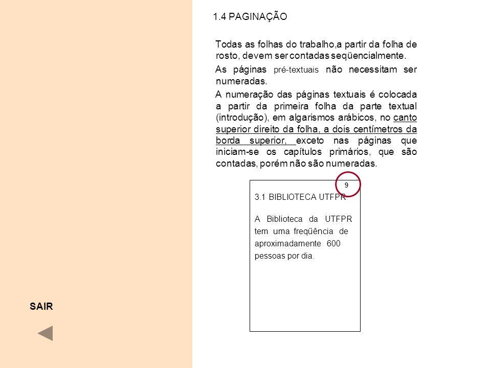 1.4 PAGINAÇÃO Todas as folhas do trabalho,a partir da folha de rosto, devem ser contadas seqüencialmente. As páginas pré-textuais não necessitam ser n