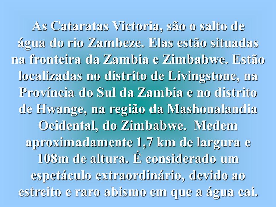 As Cataratas Victoria, são o salto de água do rio Zambeze.